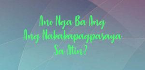 Ano Nga Ba Ang Nakakapagpasaya Sa Atin